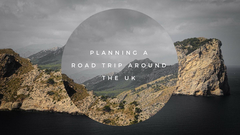 Tips for planning a Roadtrip around the UK - Rachel Nicole UK Blogger